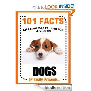 101 Facts... Dogs! Amazing Facts, Photos and Video Links to the World's Best Loved Pet. [Kindle Edition]