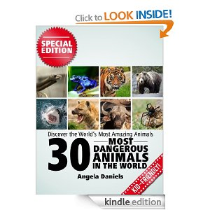 30 Most Dangerous Animals in the World - Beautiful Pictures and Fun Animal Facts (Discover the World's Most Amazing Animals Series SE) [Kindle Edition]