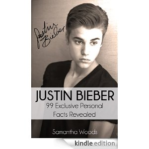 Justin Bieber 99 Exclusive Personal Facts Revealed [Kindle Edition]