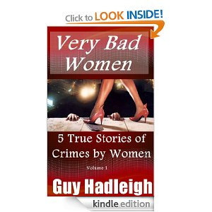 Very Bad Women - 5 True Stories of Crimes by Women - Vol 1 [Kindle Edition]